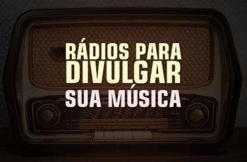 Como Tocar na Rádio: Mais de 20 programas de rádio que irão tocar sua música de graça