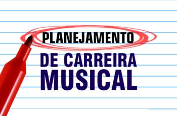 Planejamento de Carreira Musical: Descubra Como planejar seu Marketing