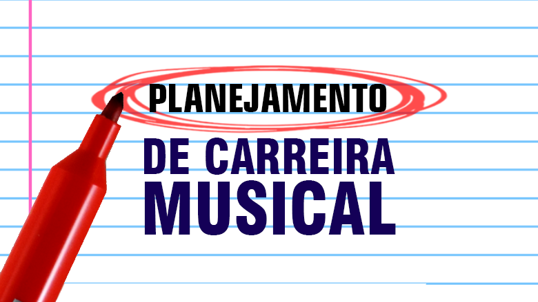 Planejamento de Carreira Musical - Como Planejar o seu Marketing